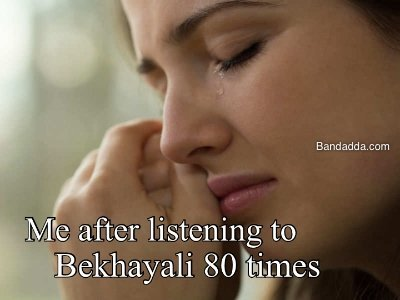 Me after I listen to Bekhayali😂